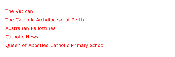 -  The Vatican -  The Catholic Archdiocese of Perth -  Australian Pallottines -  Catholic News -  Queen of Apostles Catholic Primary School